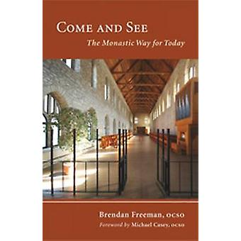 Come and See The Monastic Way for Today by Freeman & Brendan