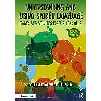 Understanding and Using Spoken Language - Games and Activities for 7-9