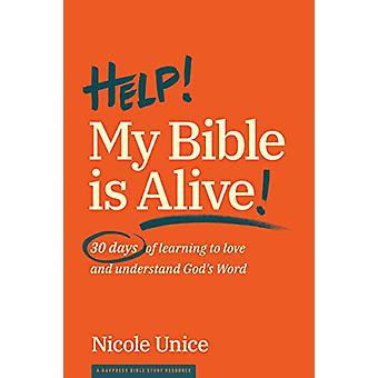 Help! My Bible Is Alive by Nicole Unice - 9781641580212 Book