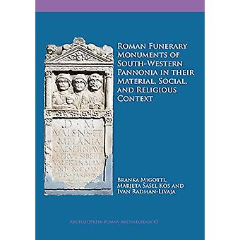 Roman Funerary Monuments of South-Western Pannonia in their Material