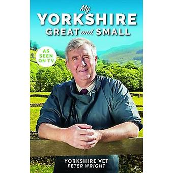 My Yorkshire Great and Small by Peter Wright - 9781912624850 Book