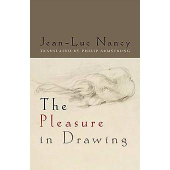 The Pleasure in Drawing by Jean Luc Nancy & Translated by Philip Armstrong