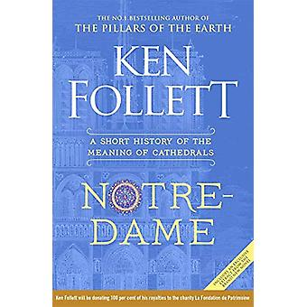 Notre-Dame - A Short History of the Meaning of Cathedrals by Ken Folle
