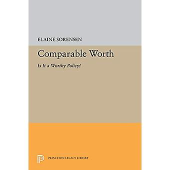 Comparable Worth - Is It a Worthy Policy? by Elaine S. Sorensen - 9780