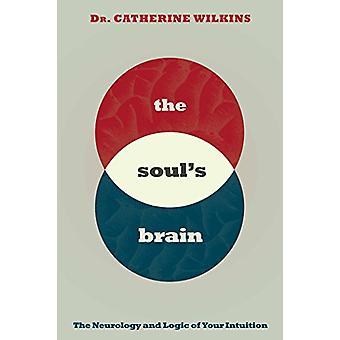 Soul & apos, s Brain - neurologia ja logiikka intuitioon Catherine