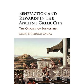 Benefaction and Rewards in the Ancient Greek City by Gygax & Marc Domingo Princeton University & New Jersey
