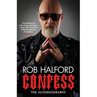 Confess  Rob Halford led Judas Priest and heavy metal itself out of the Midlands and into the bigtime The Guardian by Rob Halford