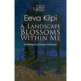 Landscape Blossoms Within Me by Eeva Kilpi - 9781908376855 Book