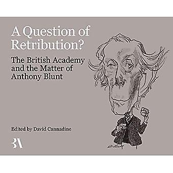 A Question of Retribution?:� The British Academy and the Matter of Anthony Blunt
