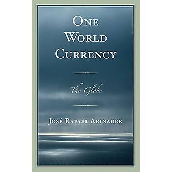 One World Currency - The Globe di Jose Rafael Abinader - 9780761867791