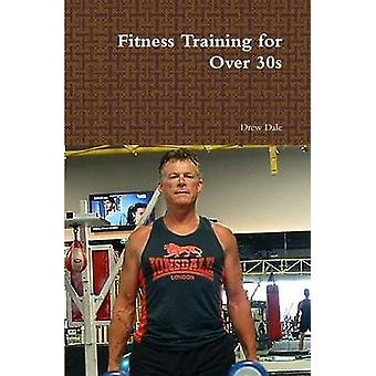 Fitness Training for Over 30s by Drew Dale - 9781326052706 Book