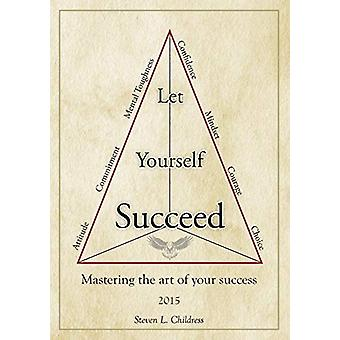 Let Yourself Succeed by Steven L Childress - 9781483419831 Book