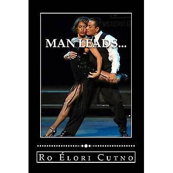 Man Leads... - Woman Follows - Everyone Wins. by Ro Elori Cutno - 9781