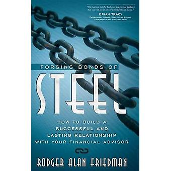 Forging Bonds of Steel - How to Build a Successful and Lasting Relatio