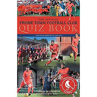 The Official Frome Town Football Quiz Book - 600 Questions about the R