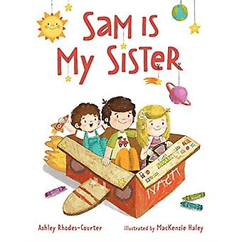 Sam Is My Sister by Ashley Rhodes Courter & Illustrated by MacKenzie Haley