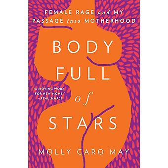 Body Full of Stars  Female Rage and My Passage Into Motherhood by Molly Caro May