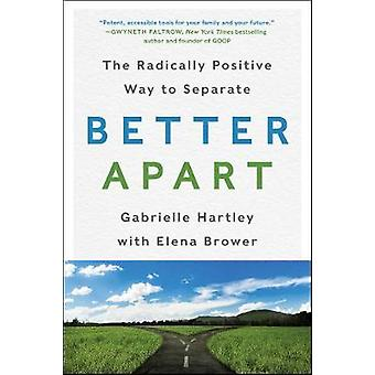 Better Apart The Radically Positive Way to Separate