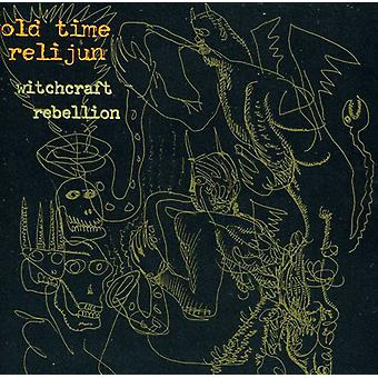 Old Time Relijun - Witchcraft Rebellion [CD] USA import