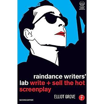 Raindance Writers Lab  Write  Sell the Hot Screenplay by Grove & Elliot