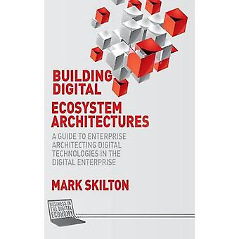 Building Digital Ecosystem Architectures by Mark Skilton