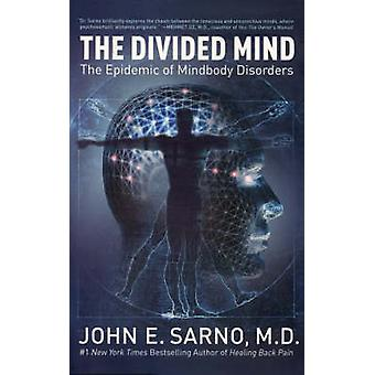 The Divided Mind - The Epidemic of Mindbody Disorders by John E. Sarno