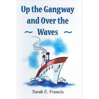 Up the Gangway and Over the Waves by Sarah E. Francis - 9780722344019