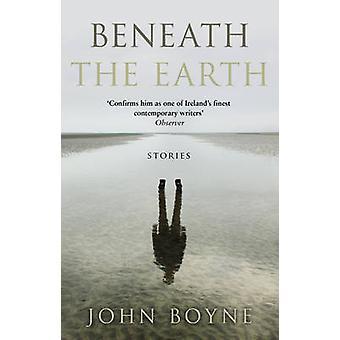 Beneath the Earth by John Boyne - 9781784160999 Book