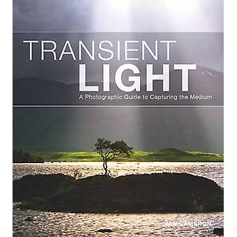Transient Light - A Photographic Guide to Capturing the Medium by Ian