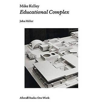 Mike Kelley - Educational Complex by John Miller - 9781846381515 Book