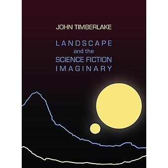 Landscape and the Science Fiction Imaginary by John Timberlake - 9781