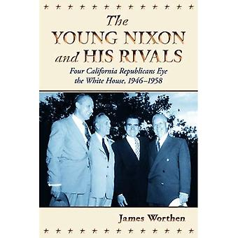 The Young Nixon and His Rivals: Four California Republicans Eye the White House, 1946-1958