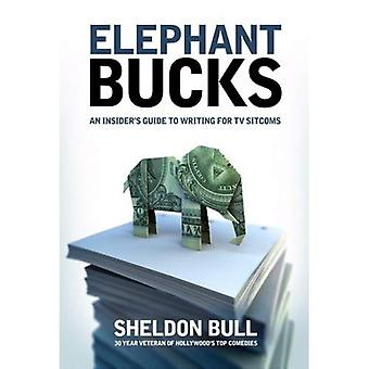 Elephant Bucks: An Insider's Guide to Writing for TV Sitcoms: The Inside Guide to Writing the TV Sitcom