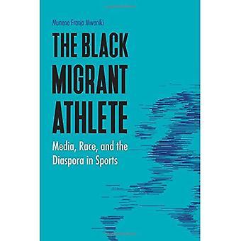 Der schwarze Migranten Athlet: Medien, Rennen und der Diaspora im Sport (Sport, Medien und Gesellschaft)