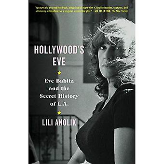 Hollywood's Eve: Eve Babitz� and the Secret History of� L.A.