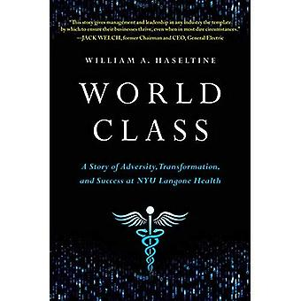 World Class: A Story of Adversity, Transformation, and Success at Nyu Langone� Health