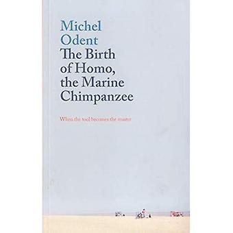 The Birth of Homo, the Marine Chimpanzee: When the� tool becomes the master