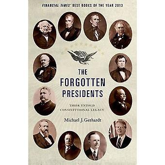 The Forgotten Presidents par Gerhardt &Michael J. Professeur de droit & Professeur de droit &Amp; Université de Caroline du Nord