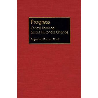 Progress Critical Thinking about Historical Change by Gastil & Raymond D.