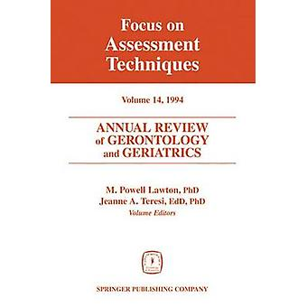 Annual Review of Gerontology and Geriatrics Volume 14 1994 Focus on Assessment Techniques by Lawton & M. Powell