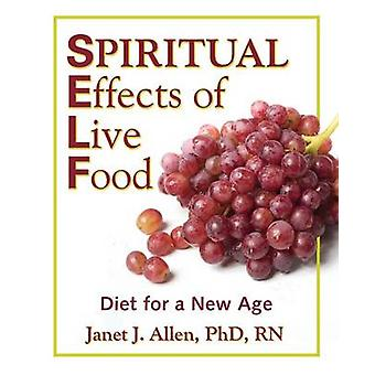 Spiritual Effects of Live Food by Allen & Janet J