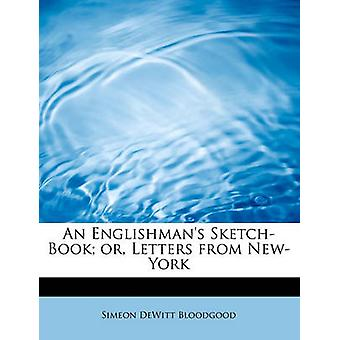 An Englishmans SketchBook or Letters from NewYork by Bloodgood & Simeon DeWitt