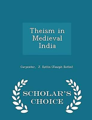 Theism in Medieval India  Scholars Choice Edition by J. Estlin Joseph Estlin & Carpenter