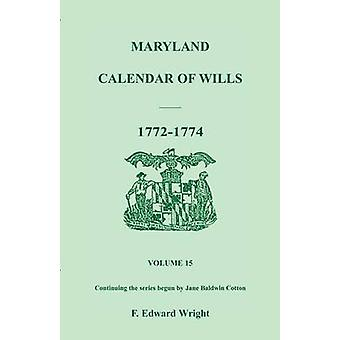 Maryland Calendar of Wills Volume 15 17721774 by Wright & F. Edward