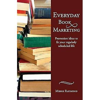 Everyday Book Marketing Promotion Ideas to Fit Your Regularly Scheduled Life by Raymond & Midge