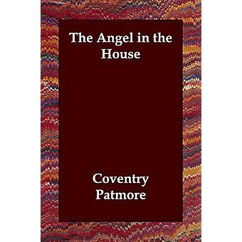 The Angel in the House by Patmore & Coventry