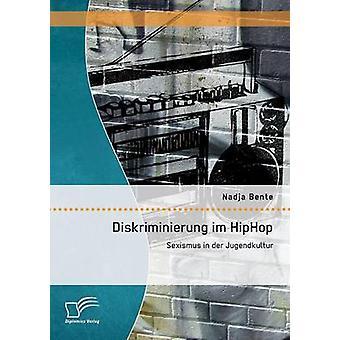 Diskriminierung Im Hiphop Sexismus dans Der Jugendkultur par Bente & Nadja