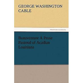 Bonaventure en prosa Pastoral Acadian Louisiana af kabel & George Washington