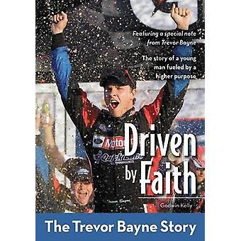 Driven by Faith - The Trevor Bayne Story by Godwin Kelly - 97803107263