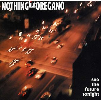 Nothing But Oregano - See the Future Tonight [CD] USA import